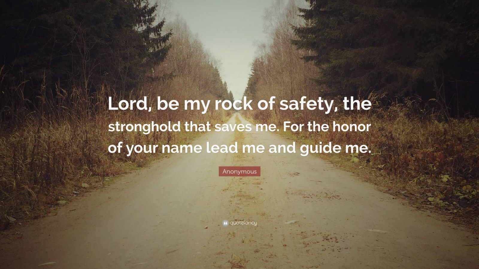 """Anonymous Quote: """"Lord, be my rock of safety, the stronghold ..."""