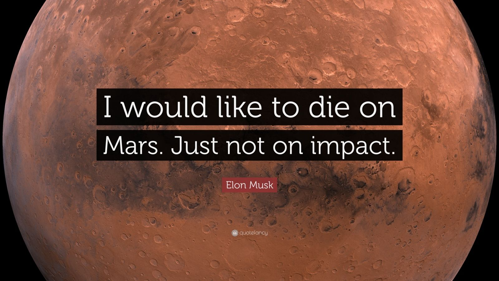 "Elon Musk Quote: ""I would like to die on Mars. Just not on impact."""