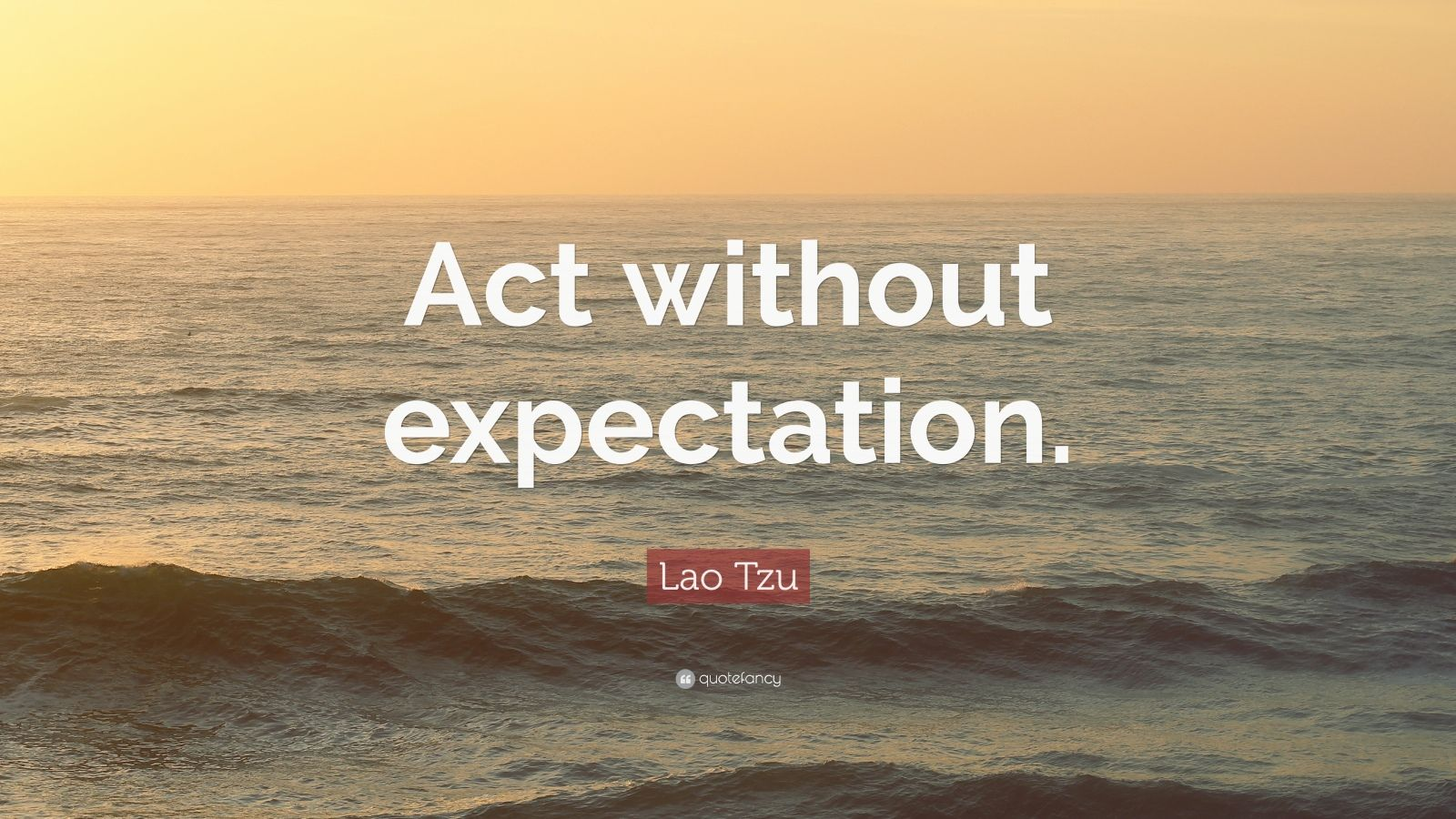 "Lao Tzu Quote: ""Act without expectation."""