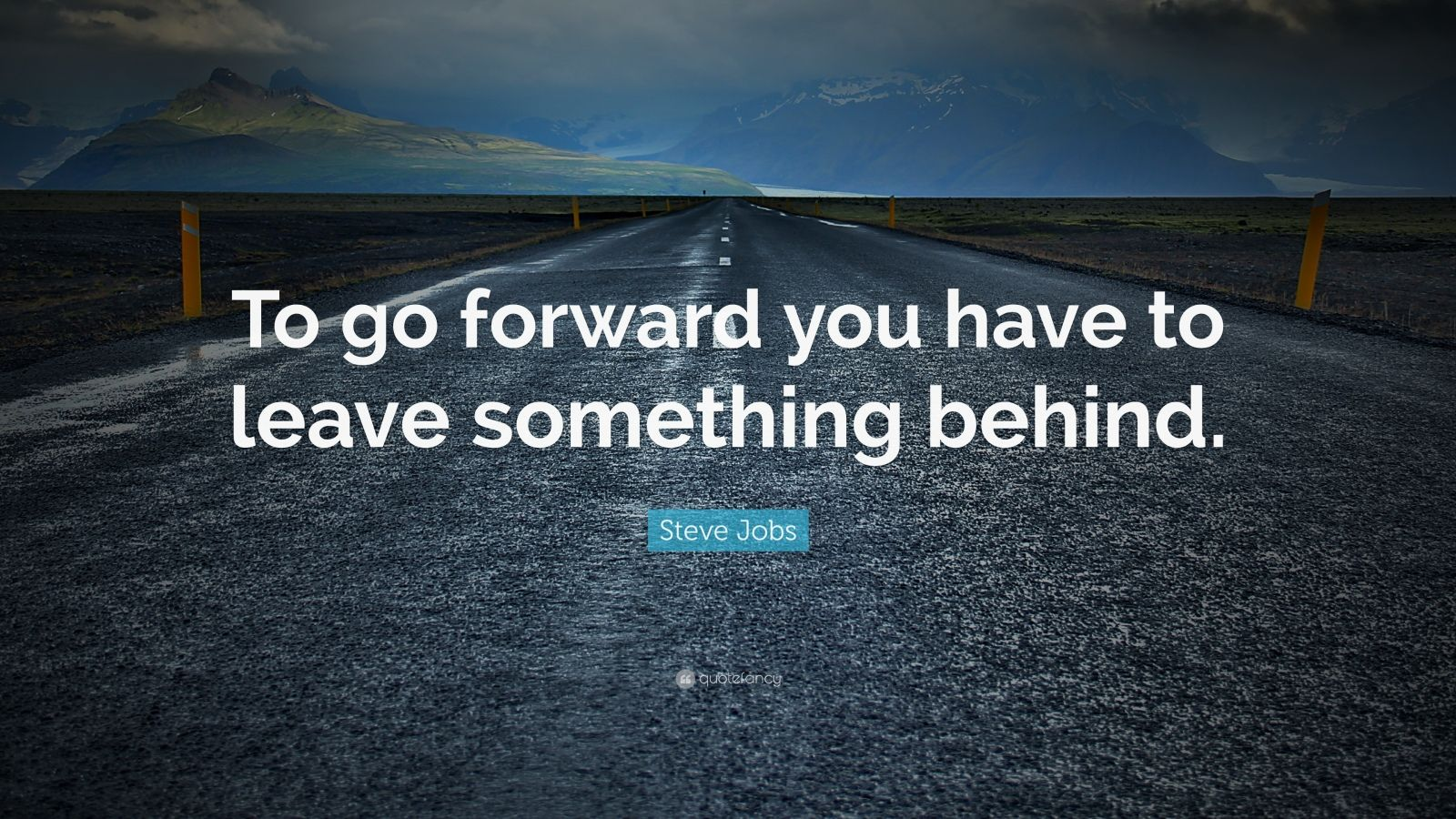 "Steve Jobs Quote: ""To go forward you have to leave something behind."""