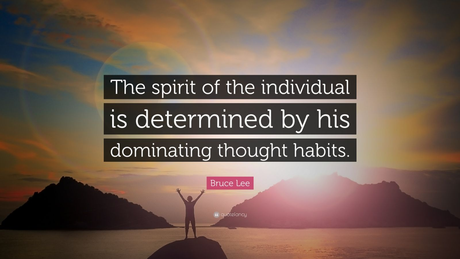 "Bruce Lee Quote: ""The spirit of the individual is determined by his dominating thought habits."""