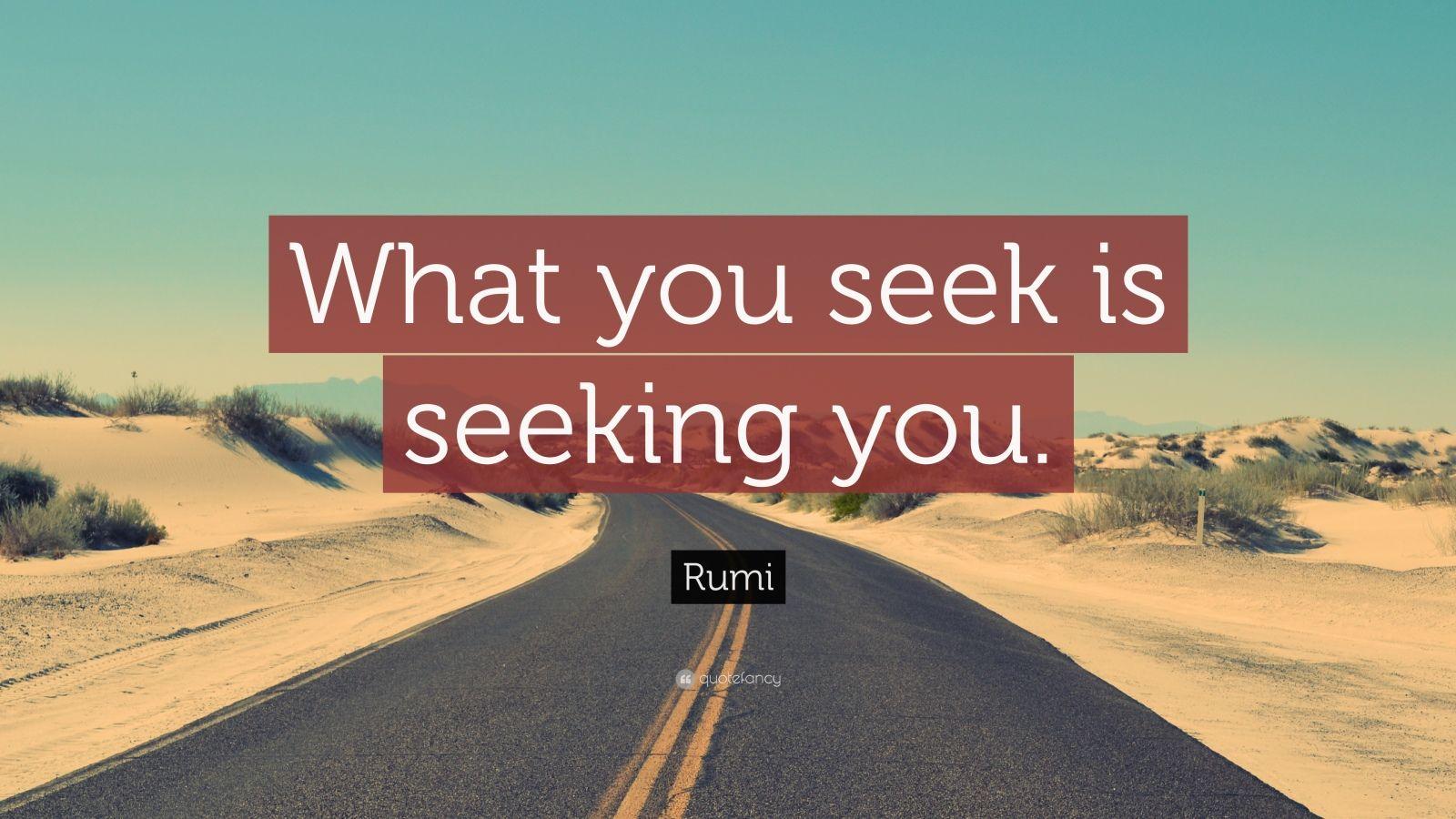 "Rumi Quote: ""What you seek is seeking you."" (23 wallpapers ..."