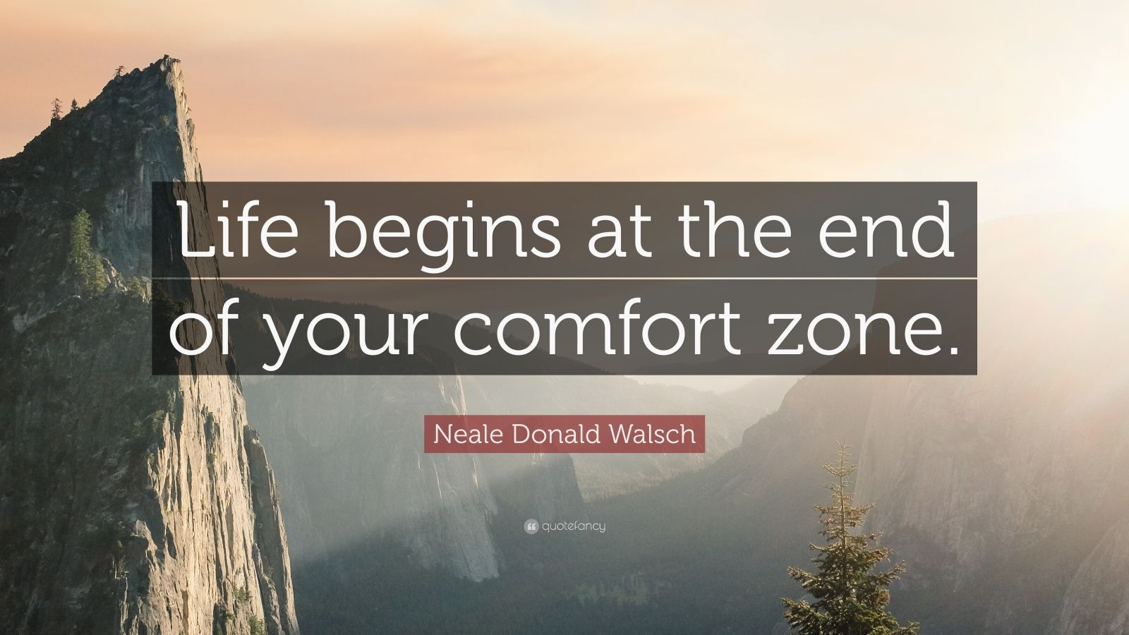 "Neale Donald Walsch Quote: ""Life begins at the end of your comfort zone."""