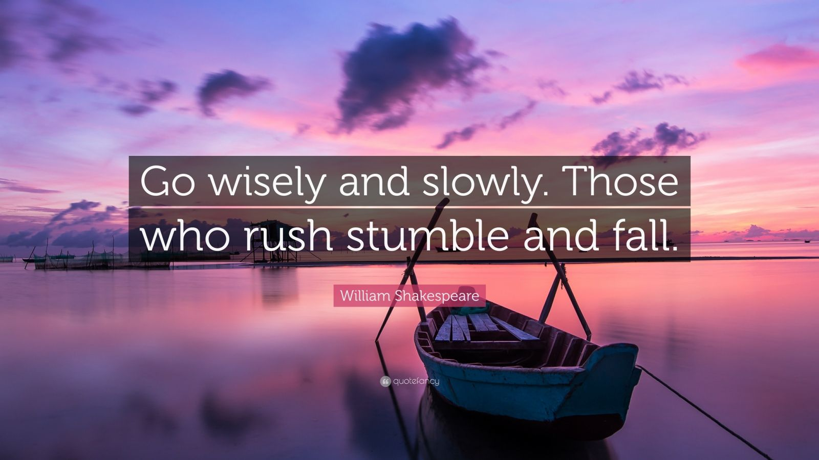 """William Shakespeare Quote: """"Go wisely and slowly. Those who rush stumble and fall."""""""