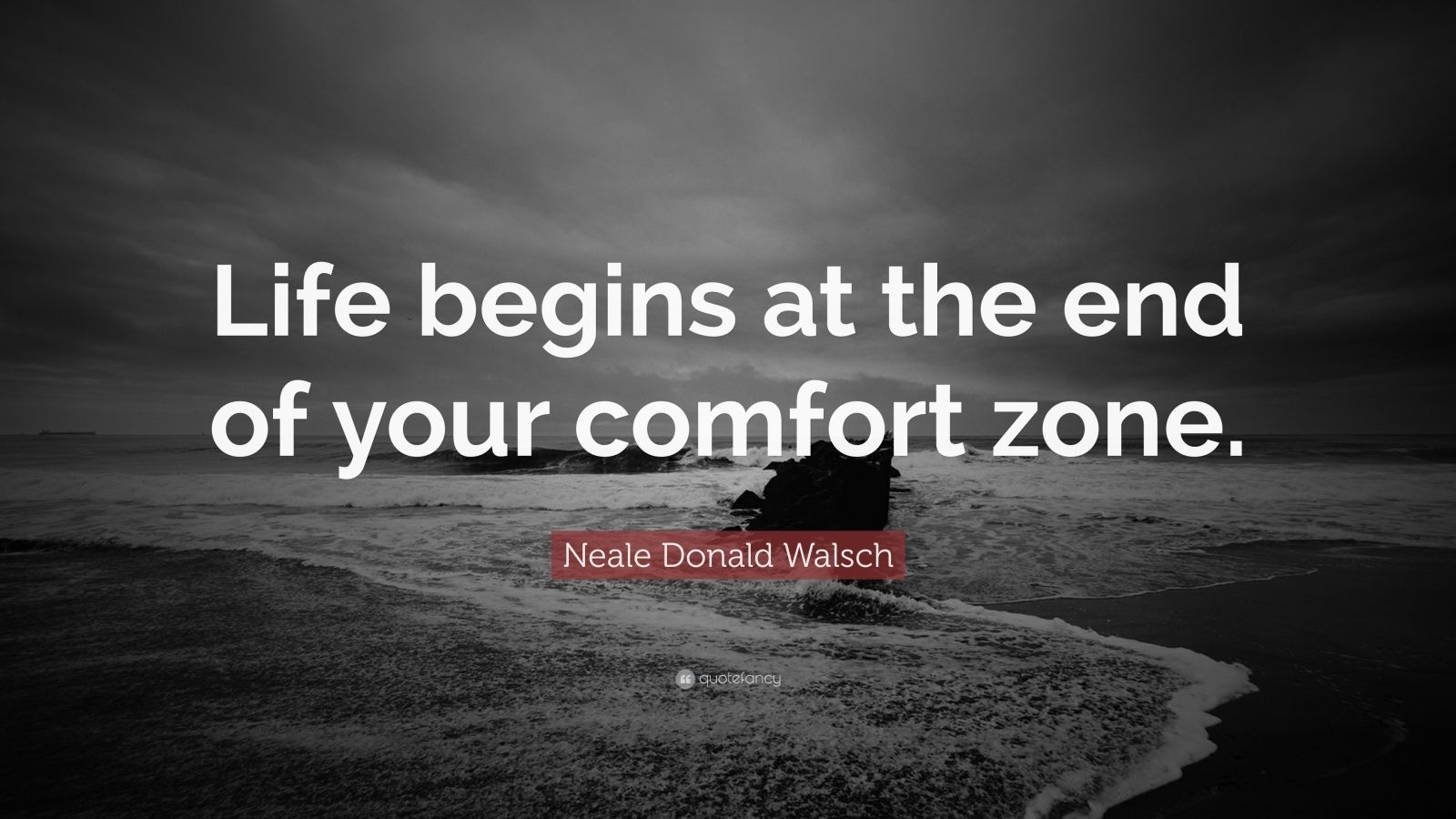 Neale Donald Walsch Quote: U201cLife Begins At The End Of Your Comfort Zone.