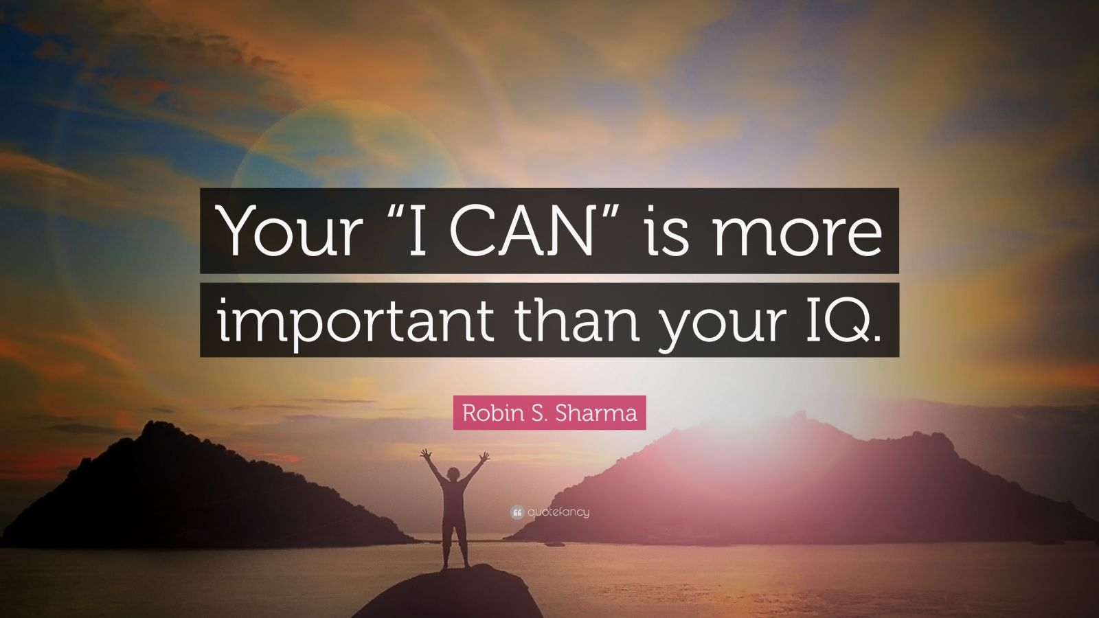 "Persistence Motivational Quotes: Robin S. Sharma Quote: ""Your ""I CAN"" Is More Important"