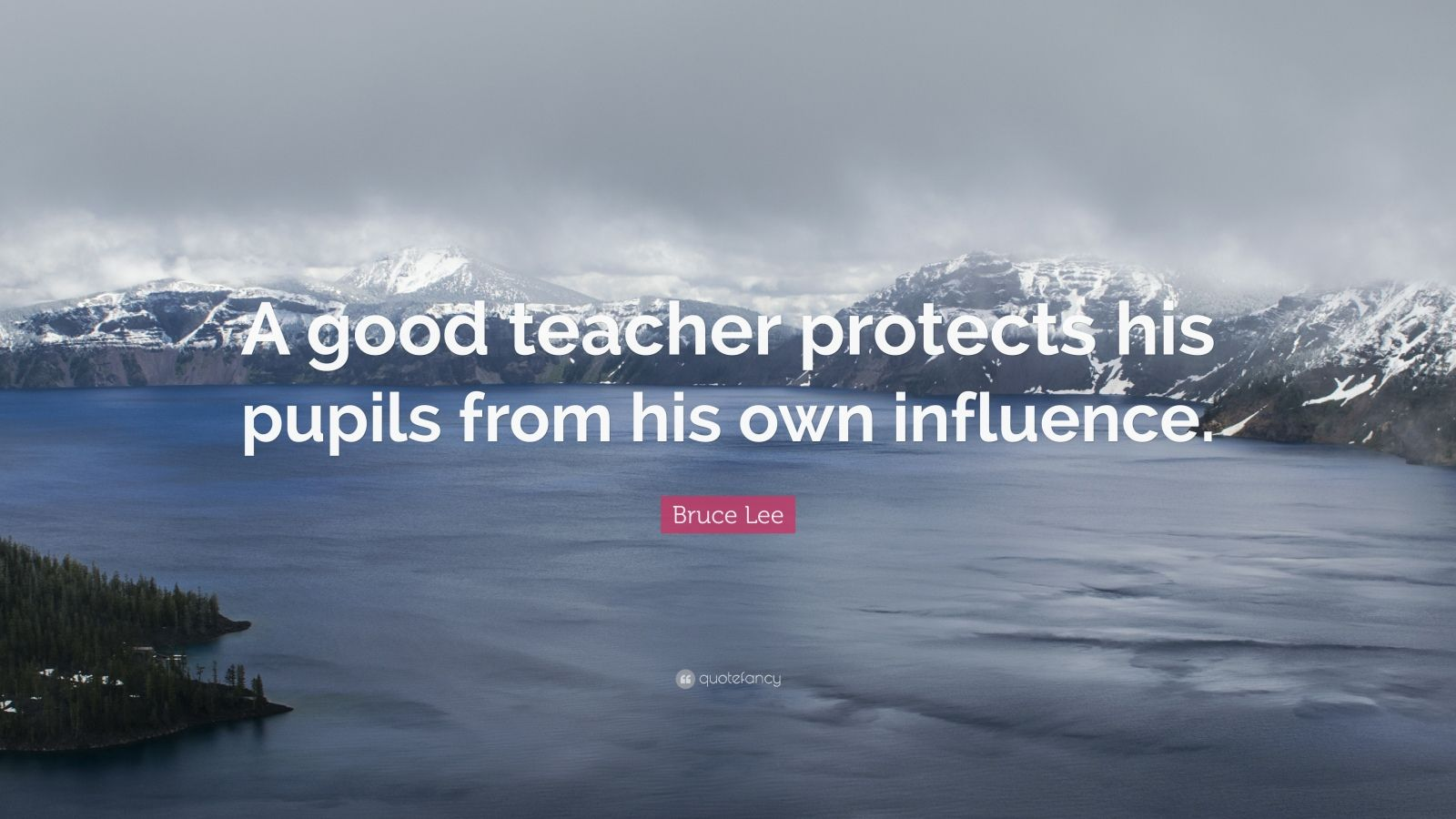 "Bruce Lee Quote: ""A good teacher protects his pupils from his own influence."""