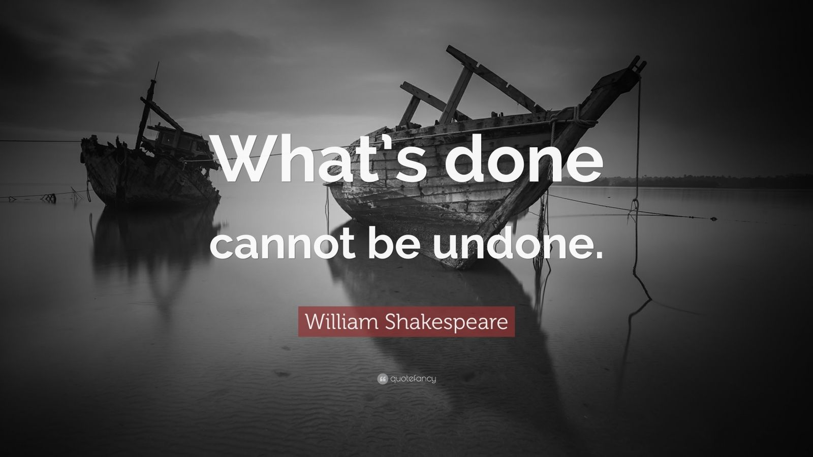 """William Shakespeare Quote: """"What's done cannot be undone."""""""