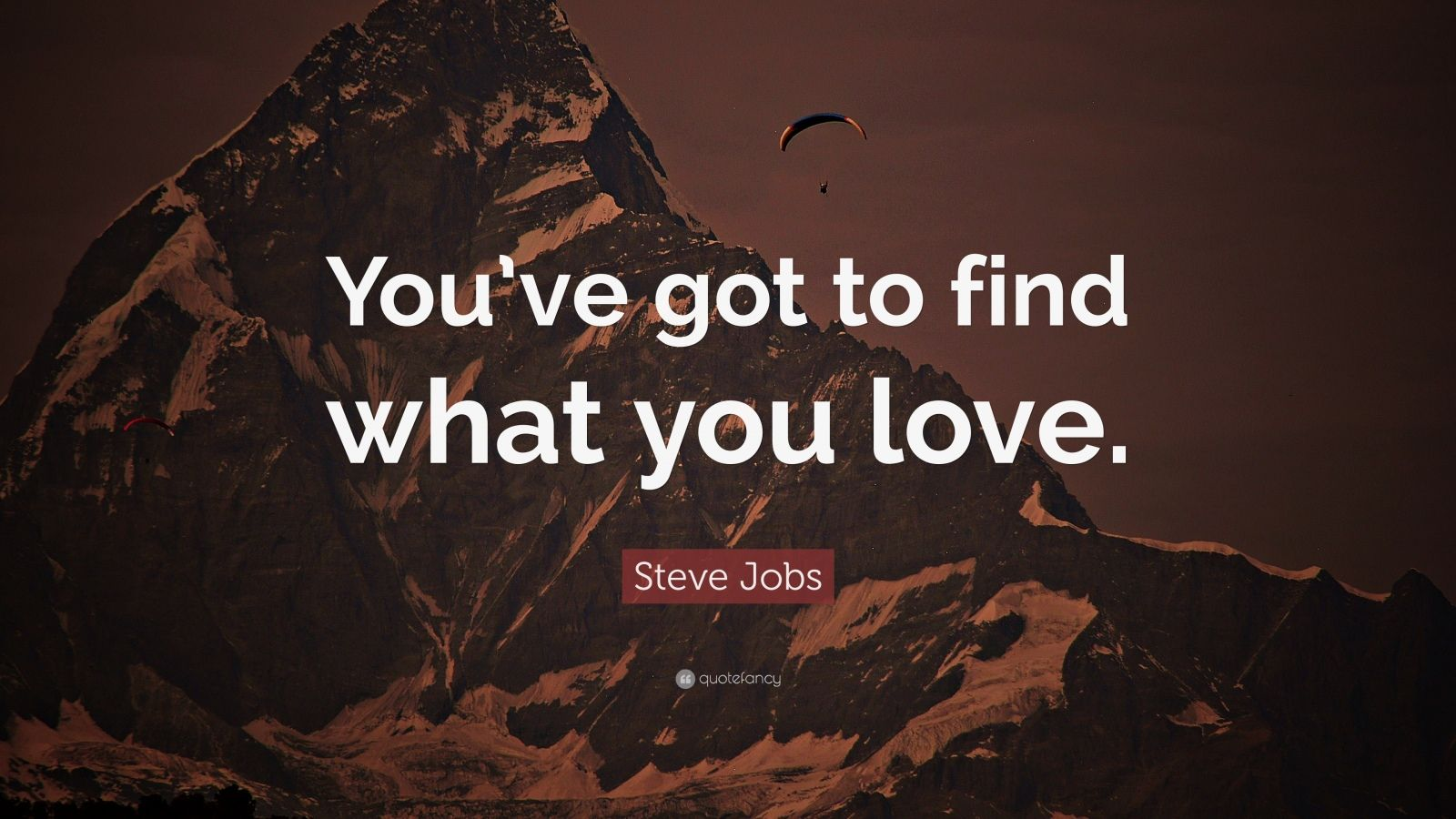 """Steve Jobs Quote: """"You've got to find what you love."""""""
