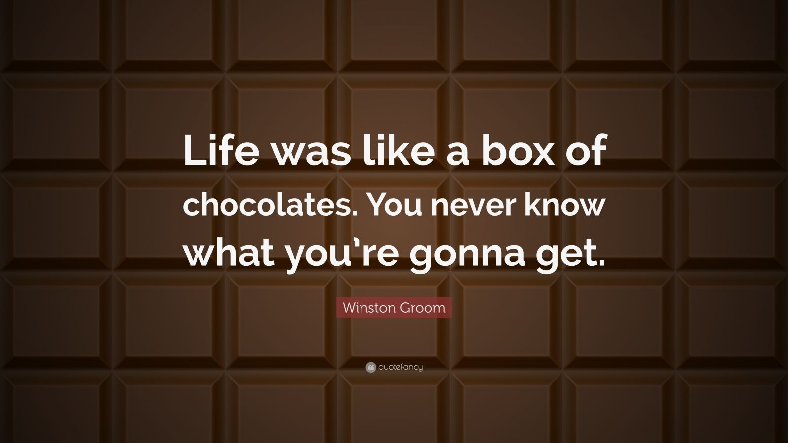 Winston Groom Quote Life Was Like A Box Of Chocolates You Never