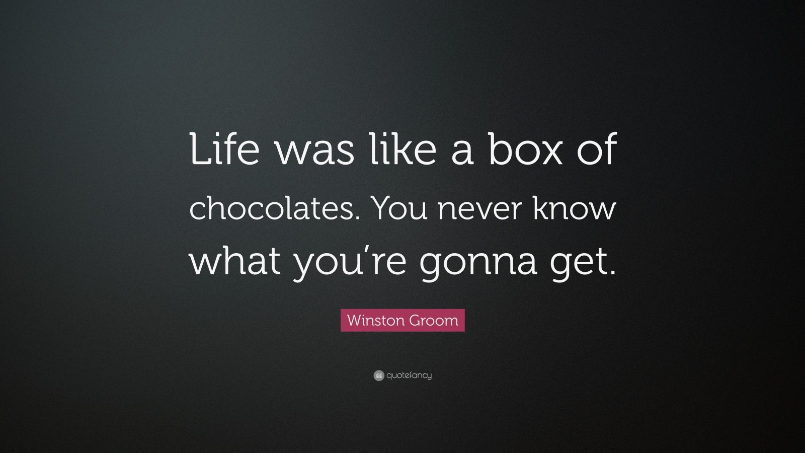 "Winston Groom Quote: ""Life Was Like A Box Of Chocolates"