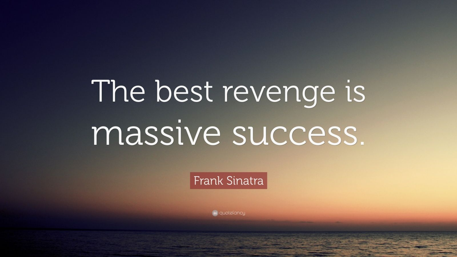 Frank Sinatra Quote The Best Revenge Is Massive Success