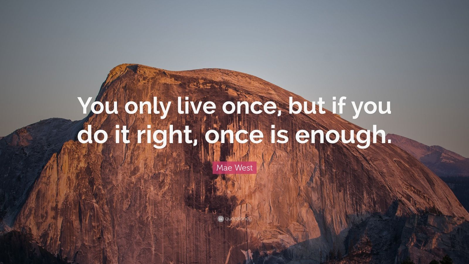 """Mae West Quote: """"You only live once, but if you do it ..."""