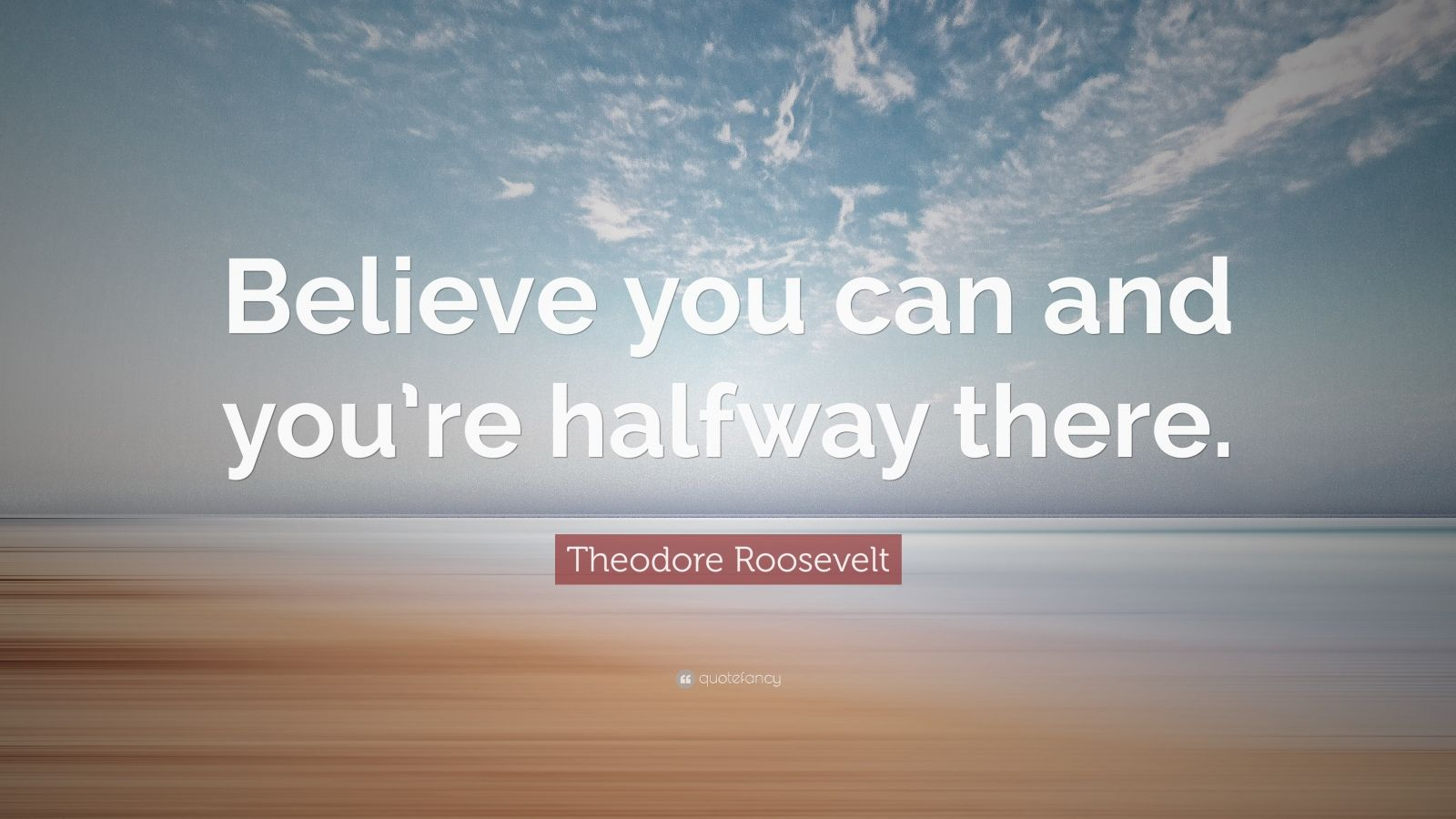 theodore roosevelt quote   u201cbelieve you can and you u2019re