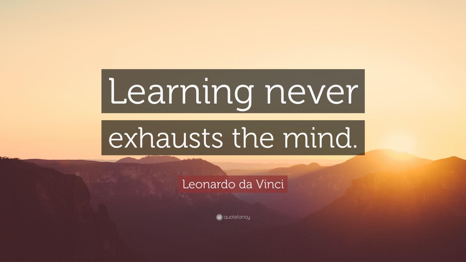 Leonardo Da Vinci Quote Learning Never Exhausts The Mind