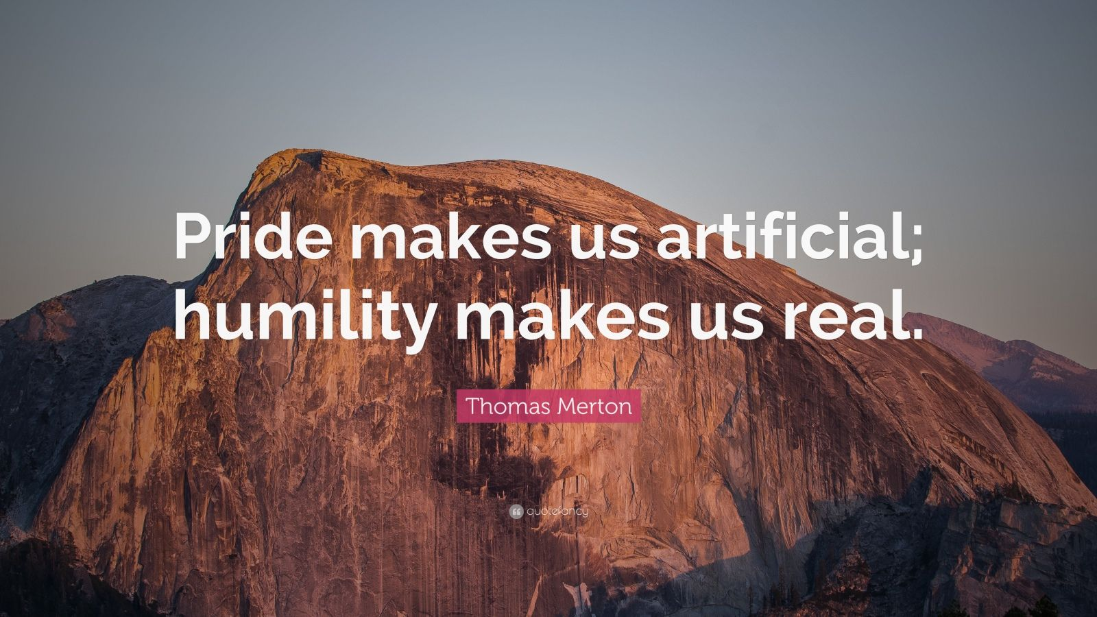 "Thomas Merton Quote: ""Pride makes us artificial; humility makes us real."""