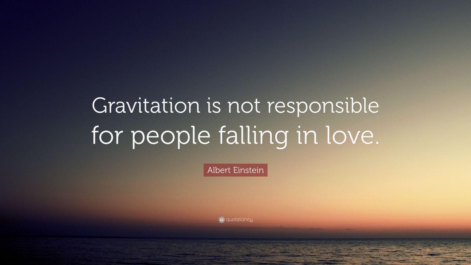 albert einstein quote gravitation is not responsible for