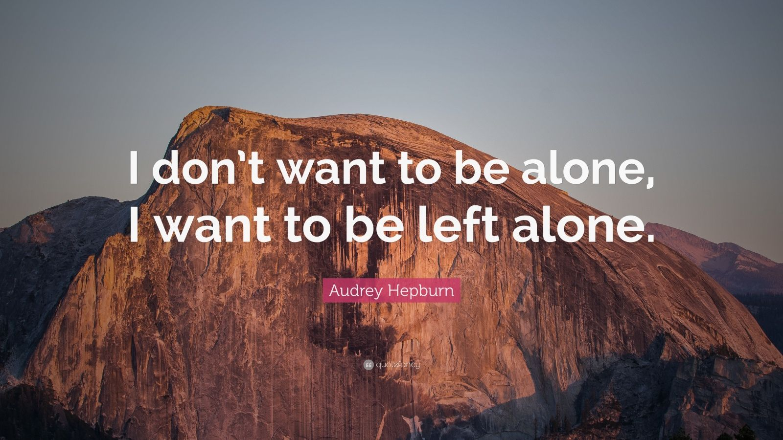 """Audrey Hepburn Quote: """"I Don't Want To Be Alone, I Want To"""