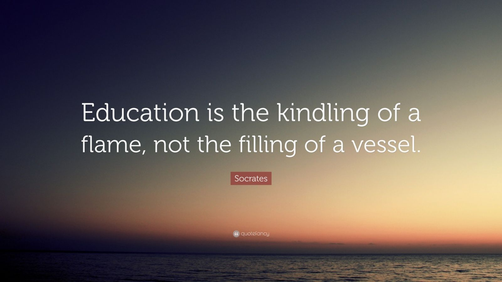 education is not a vessel to Socrates on education: education is the kindling of a flame, not the filling of a vessel for more on liberal learning visit the imaginative.