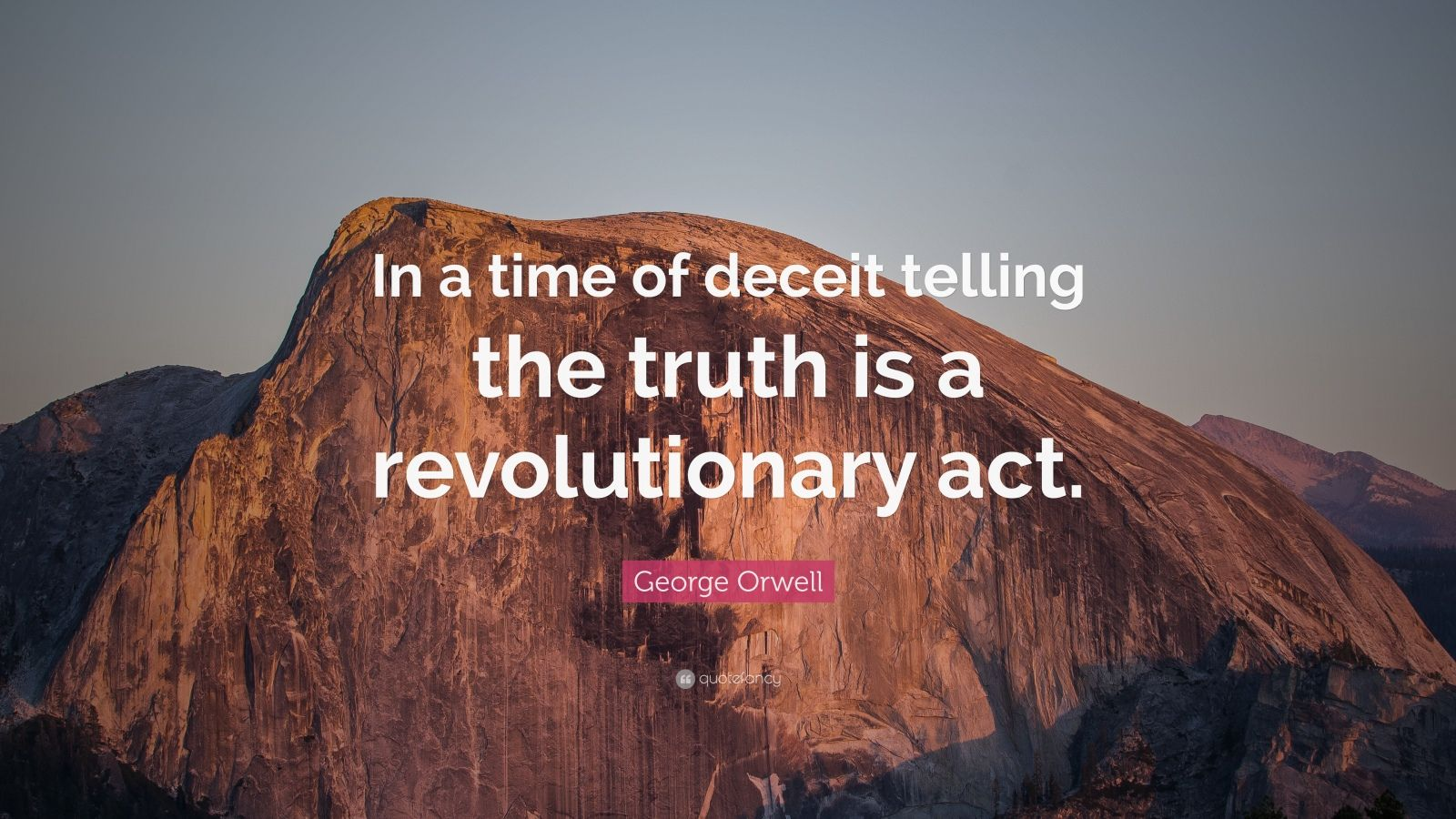 """George Orwell Quote: """"In a time of deceit telling the ..."""