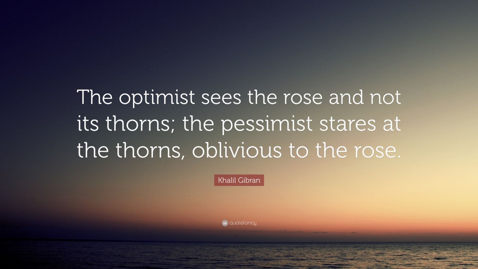 "Khalil Gibran Quote: ""The Optimist Sees The Rose And Not"