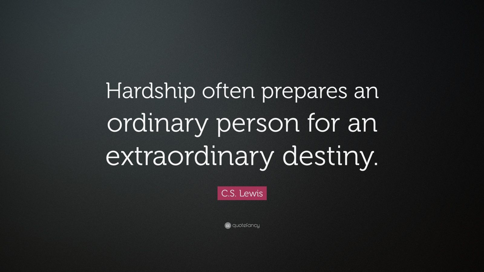 hardship teacher and extraordinary destiny C s lewis was an extraordinary gentleman one of his quotes: 'hardships often prepare ordinary people for an extraordinary destiny', so truemy youngest daughter, carmen, was, actually, extra ordinary before a freakish accident left her paraplegic at the age of.