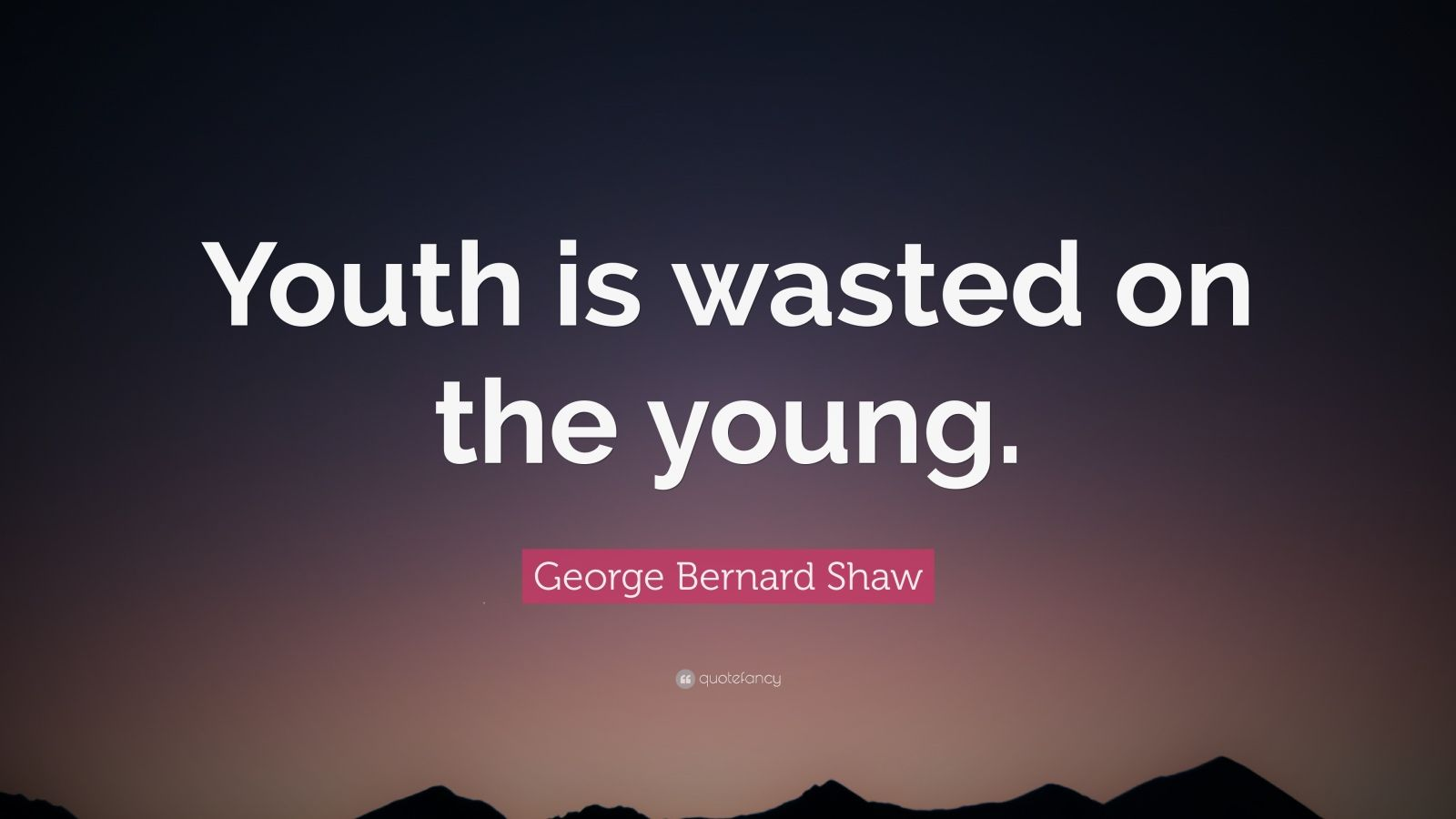 youth is wasted on the young I think that was george bernard shaw, not oscar wilde was he right well, duh but it's just one of those things no one is born knowing anything at all people.