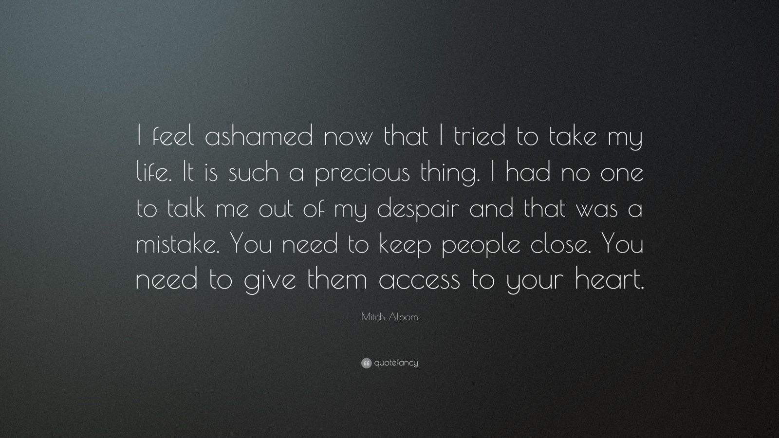 """Mitch Albom Quote: """"I Feel Ashamed Now That I Tried To"""