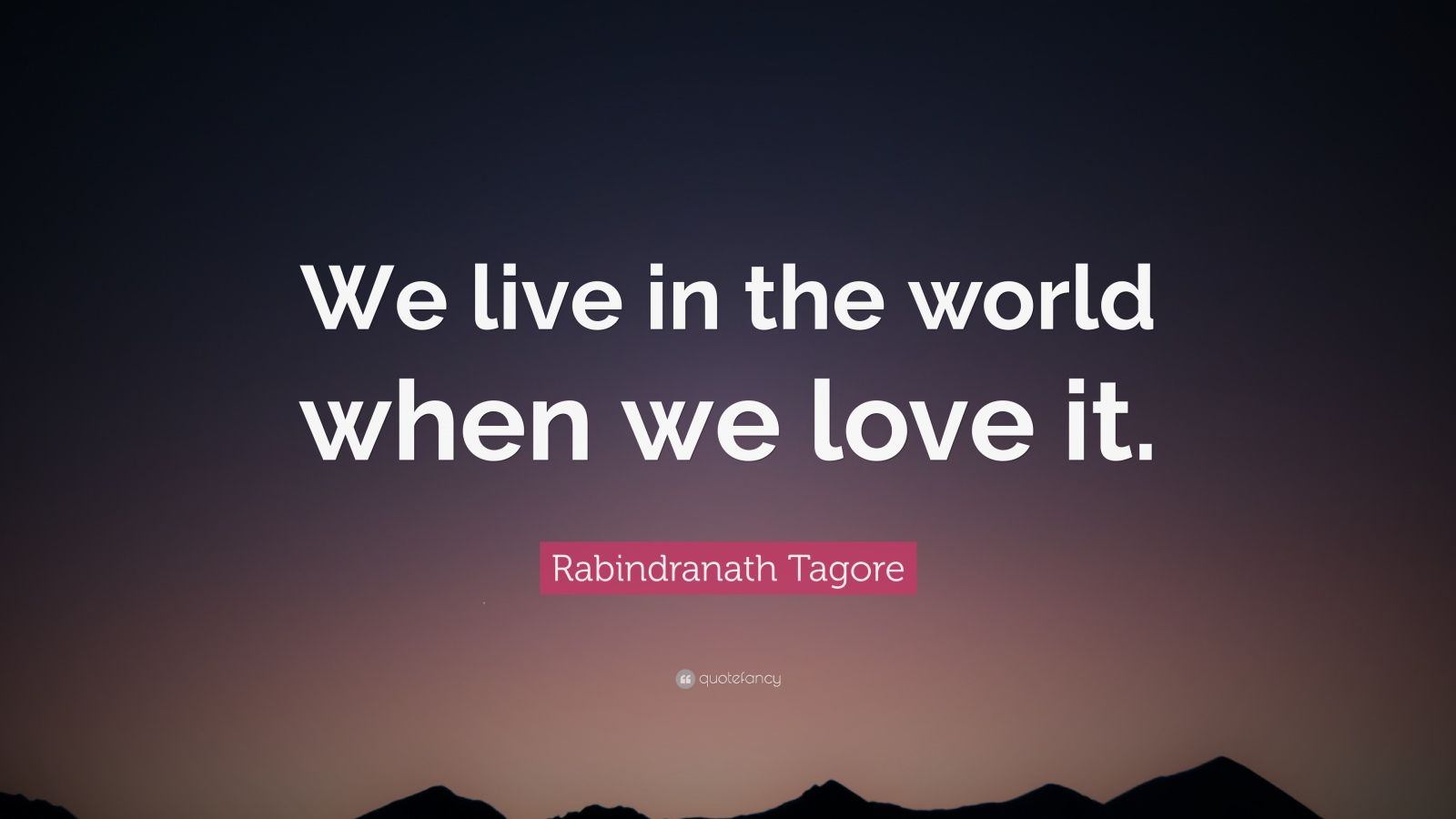 rabindranath tagore quote we live in the world when we