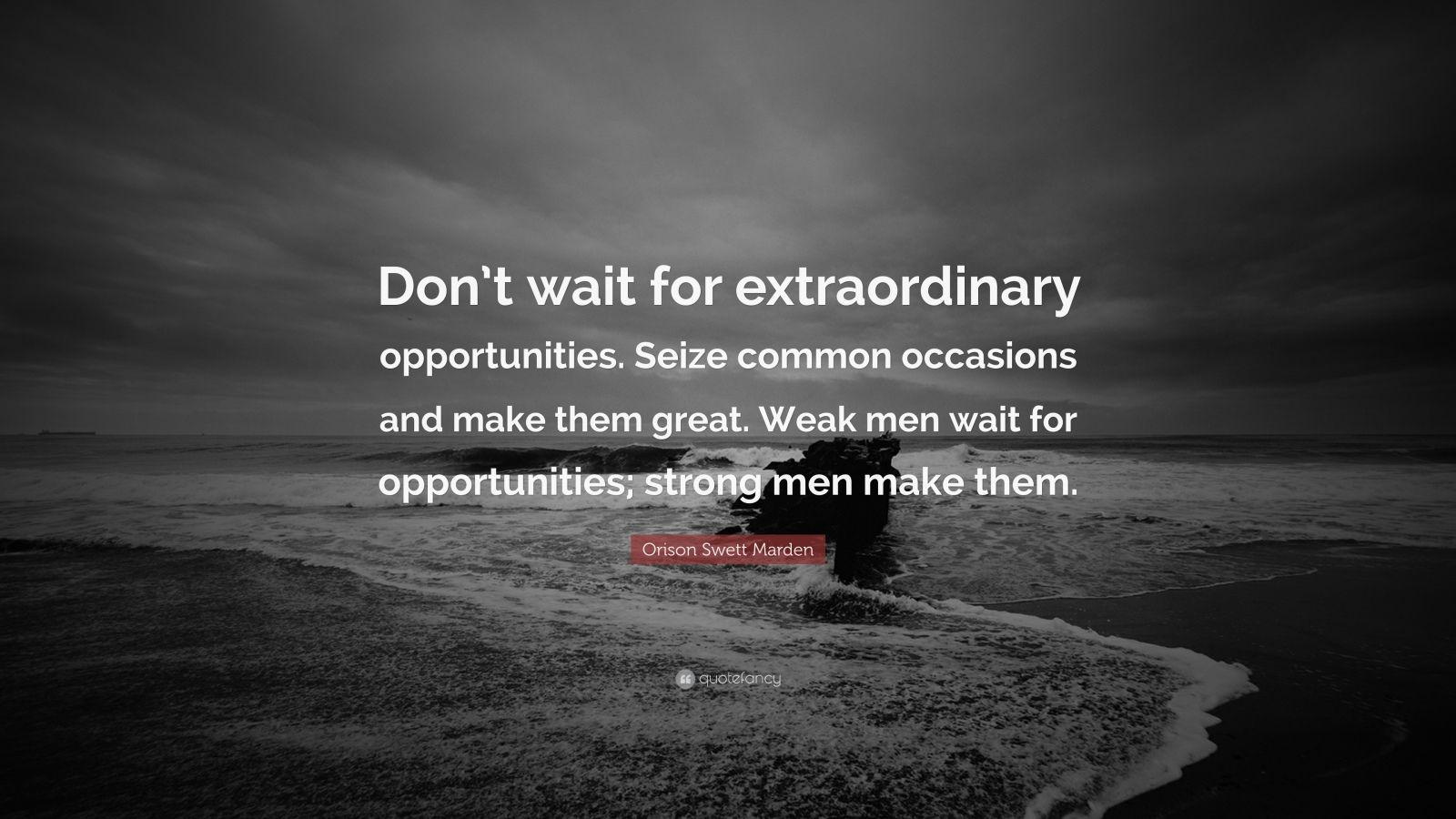 "Orison Swett Marden Quote: ""Don't Wait For Extraordinary"