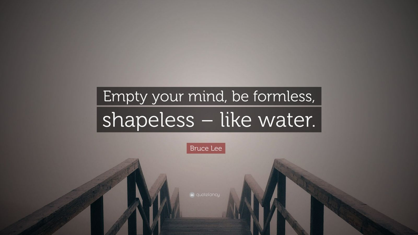 "Bruce Lee Quote: ""Empty your mind, be formless, shapeless – like water."""