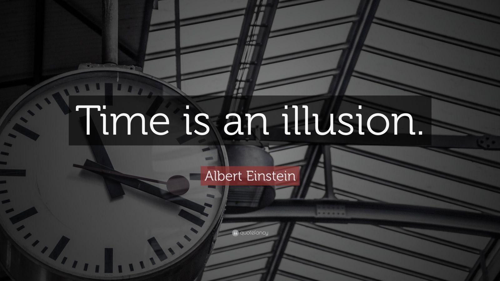 """Albert Einstein Quote: """"Time is an illusion."""""""