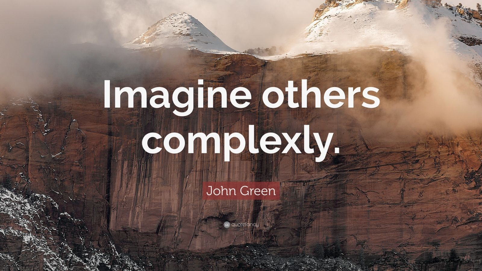 "John Green Quote: ""Imagine others complexly."""