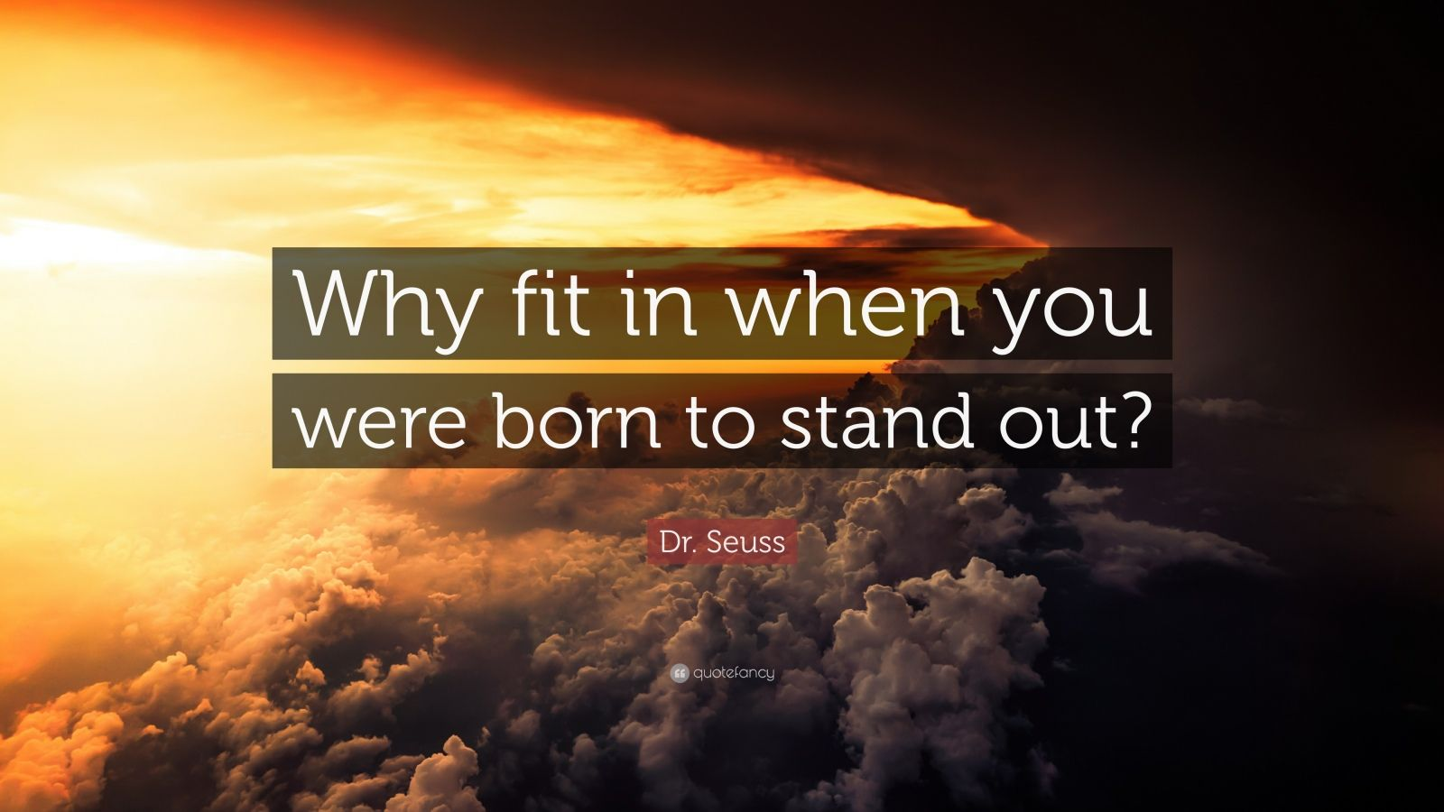 """Dr. Seuss Quote: """"Why fit in when you were born to stand ..."""