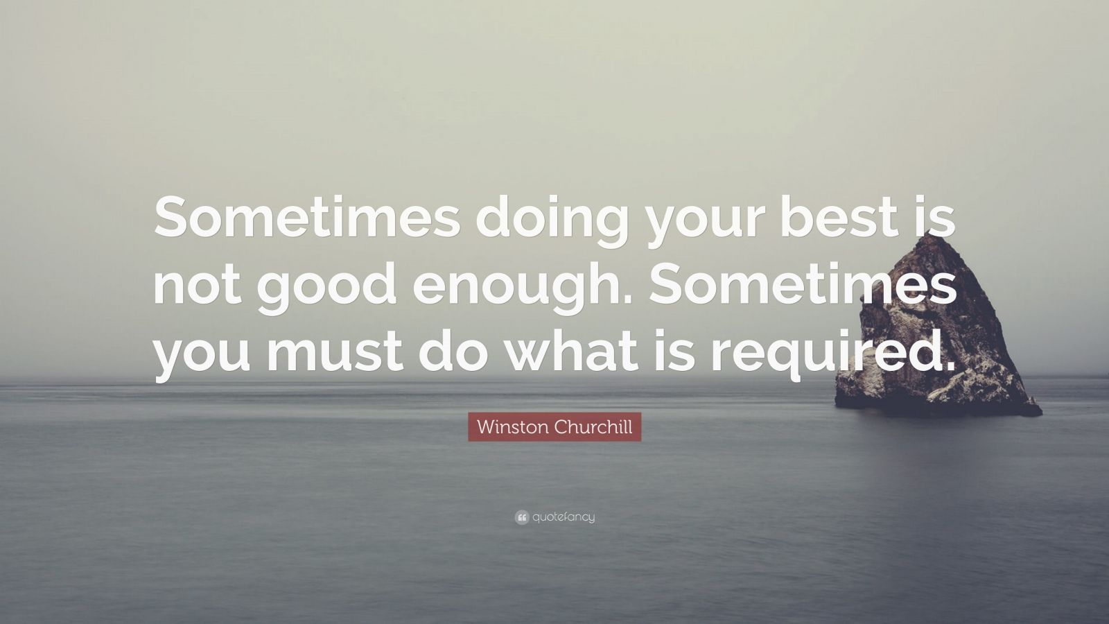 """Winston Churchill Quote: """"Sometimes Doing Your Best Is Not"""