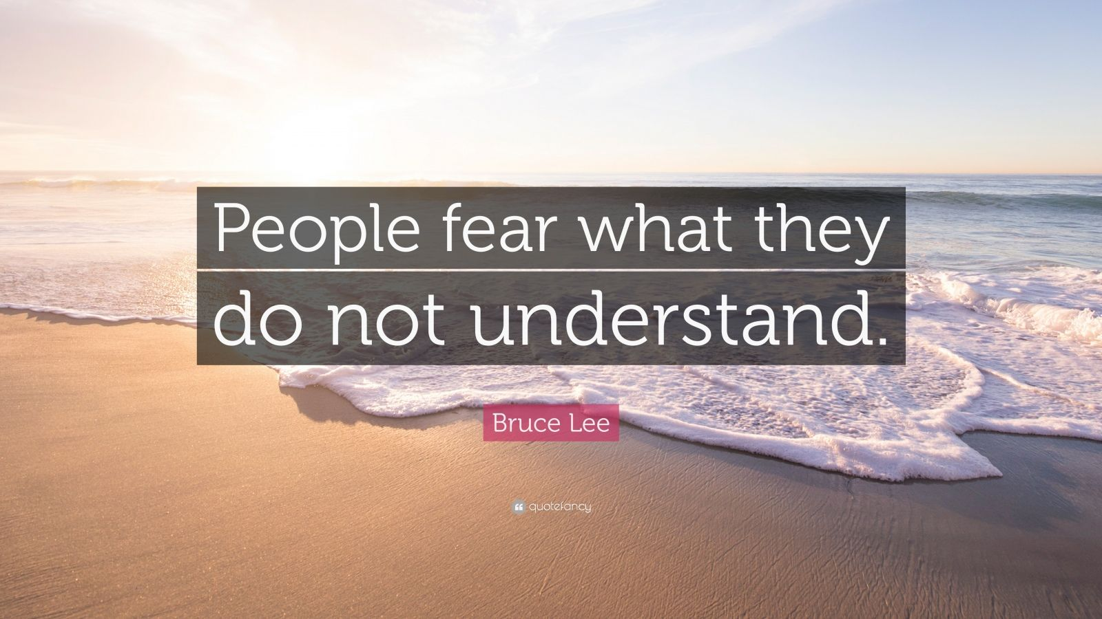 "Bruce Lee Quote: ""People fear what they do not understand."""