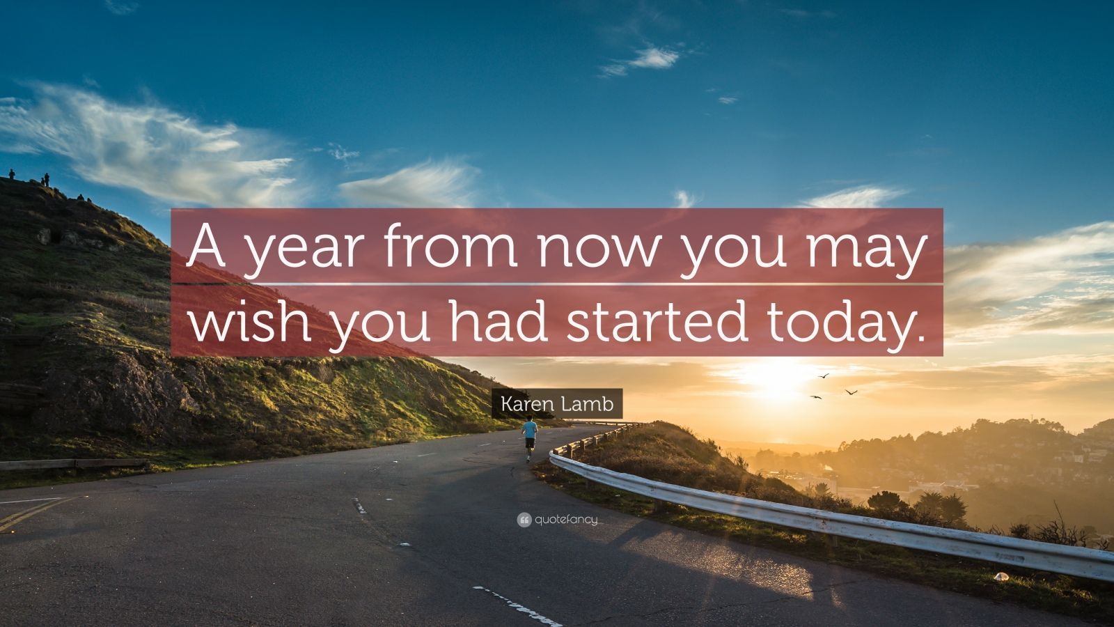 "Karen Lamb Quote: ""A year from now you may wish you had started today."""