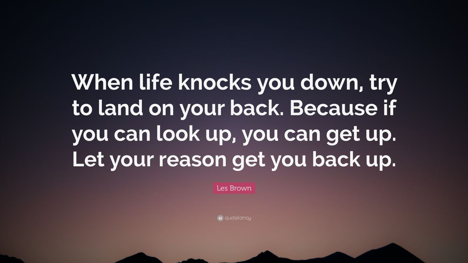 """Les Brown Quote: """"When life knocks you down, try to land ..."""