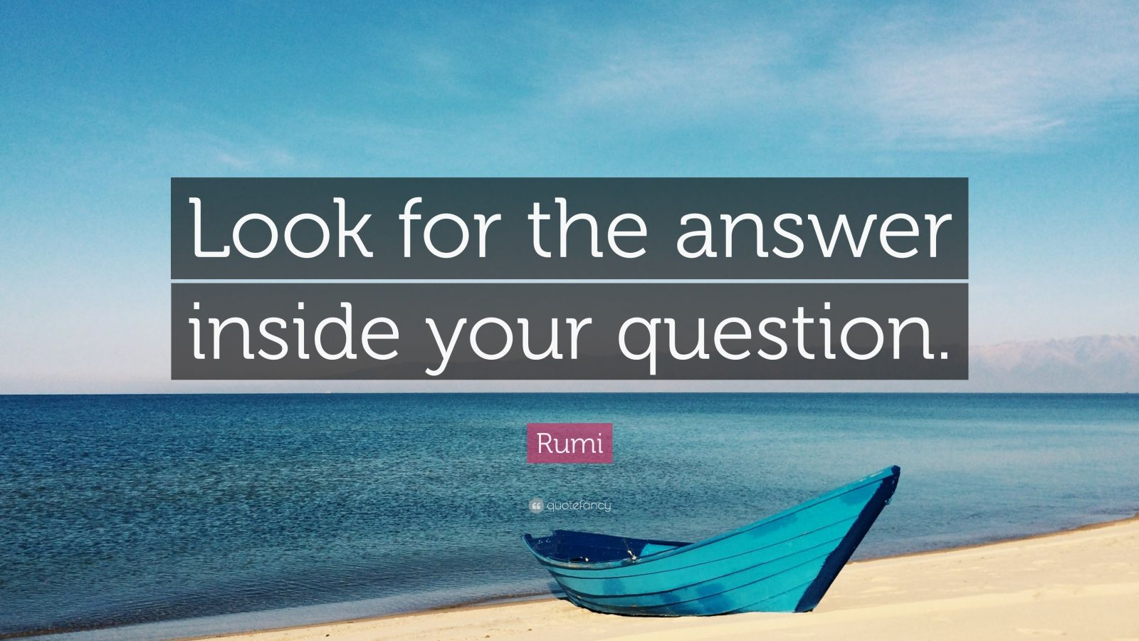 "Rumi Quote: ""Look for the answer inside your question."""