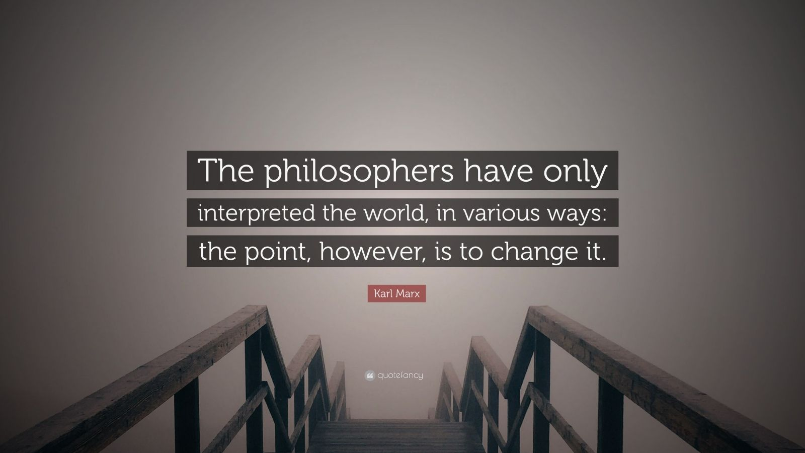 "Karl Marx Quote: ""The philosophers have only interpreted the world, in various ways: the point, however, is to change it."""