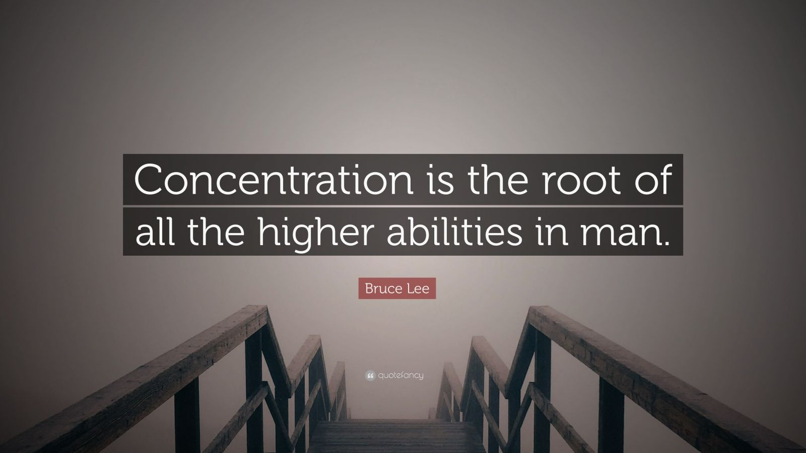 "Bruce Lee Quote: ""Concentration is the root of all the higher abilities in man."""