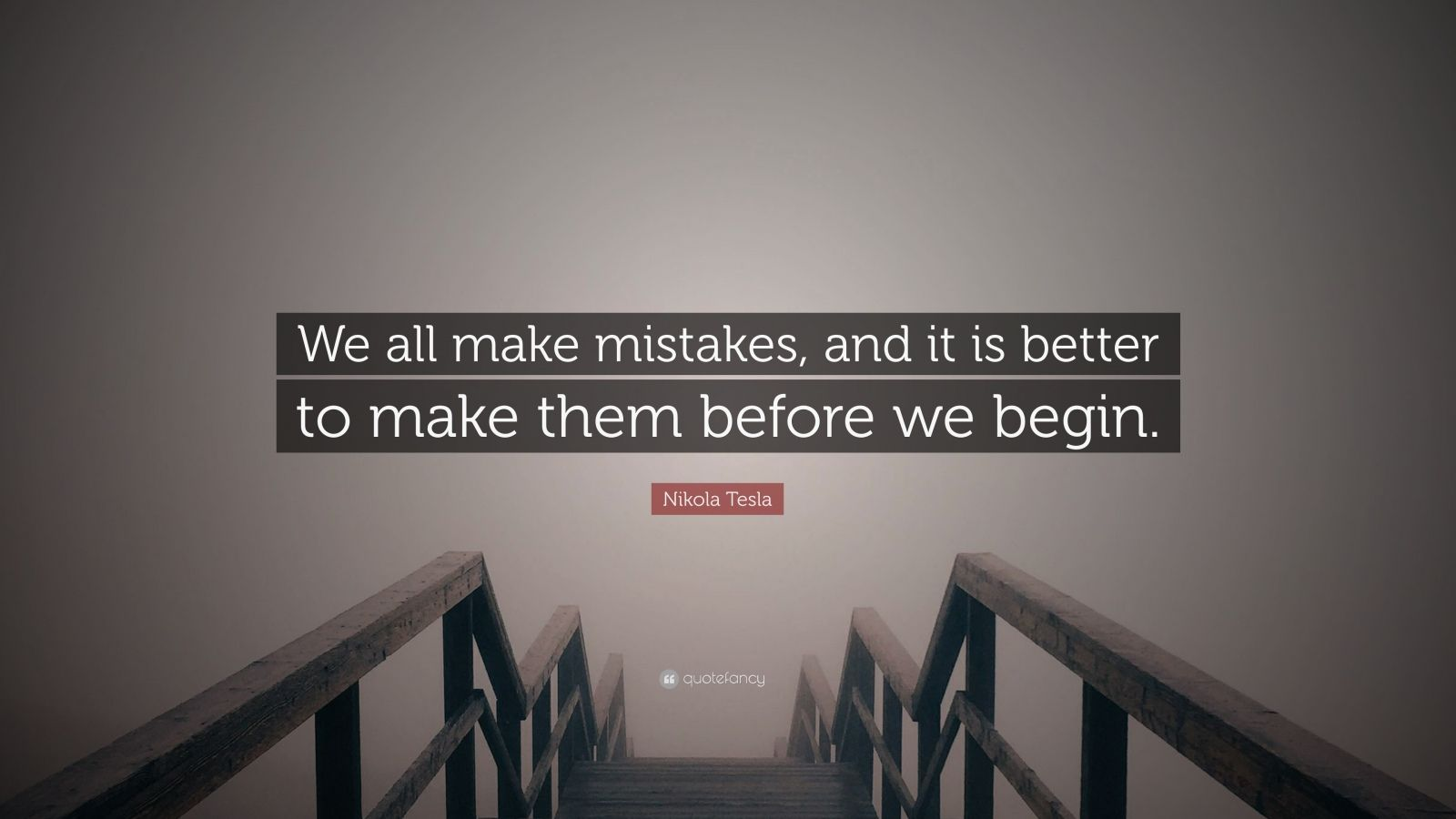 "Nikola Tesla Quote: ""We all make mistakes, and it is better to make them before we begin."""