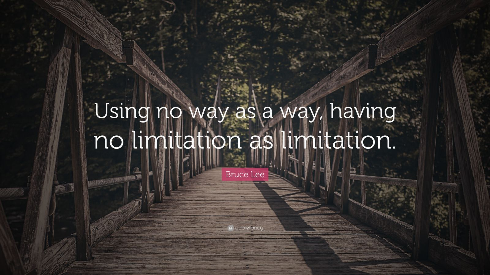 "Bruce Lee Quote: ""Using no way as a way, having no limitation as limitation."""