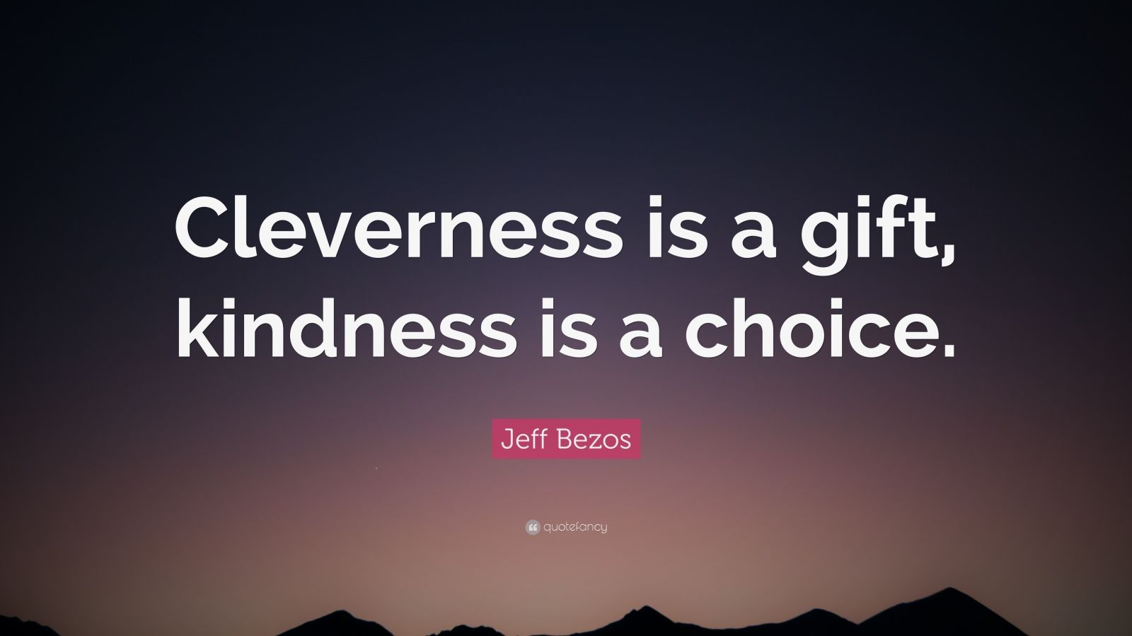"Jeff Bezos Quote: ""Cleverness is a gift, kindness is a choice."""