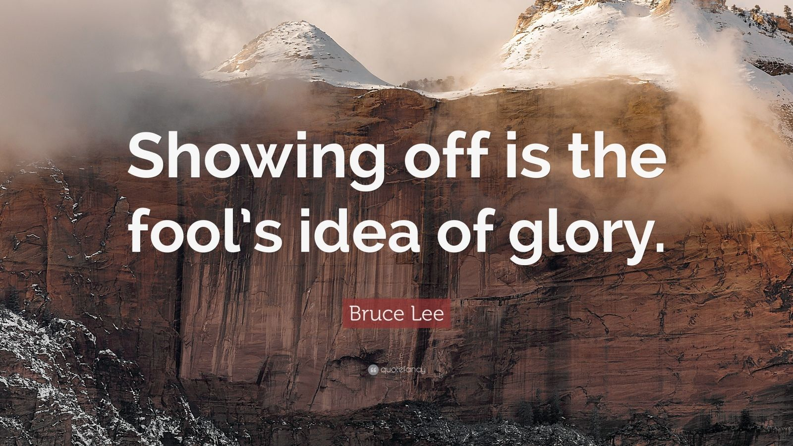 """Bruce Lee Quote: """"Showing off is the fool's idea of glory."""""""