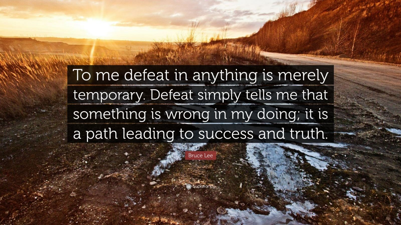 "Bruce Lee Quote: ""To me defeat in anything is merely temporary. Defeat simply tells me that something is wrong in my doing; it is a path leading to success and truth."""