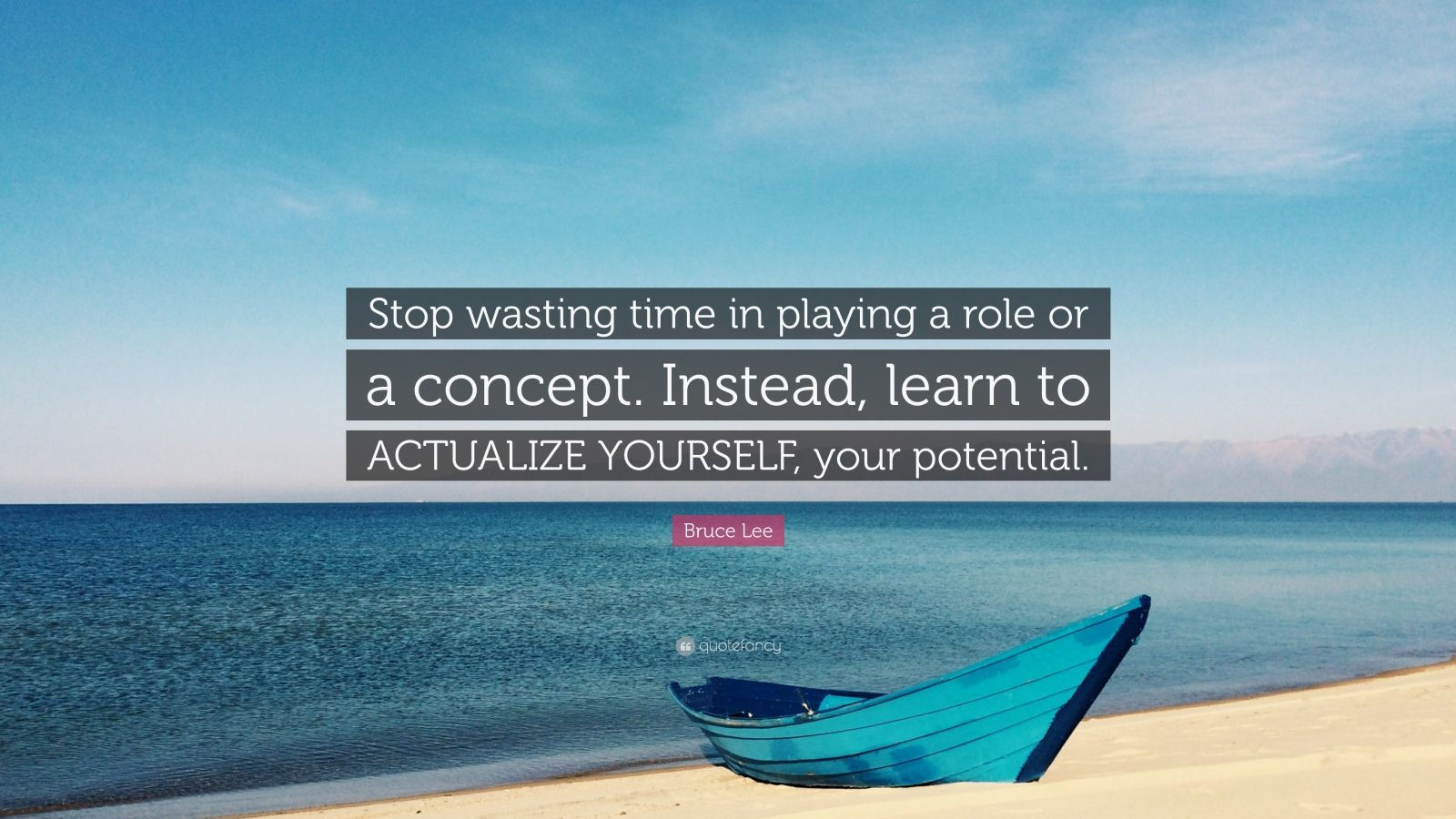 """Bruce Lee Quote: """"Stop wasting time in playing a role or a concept. Instead, learn to ACTUALIZE YOURSELF, your potential."""""""