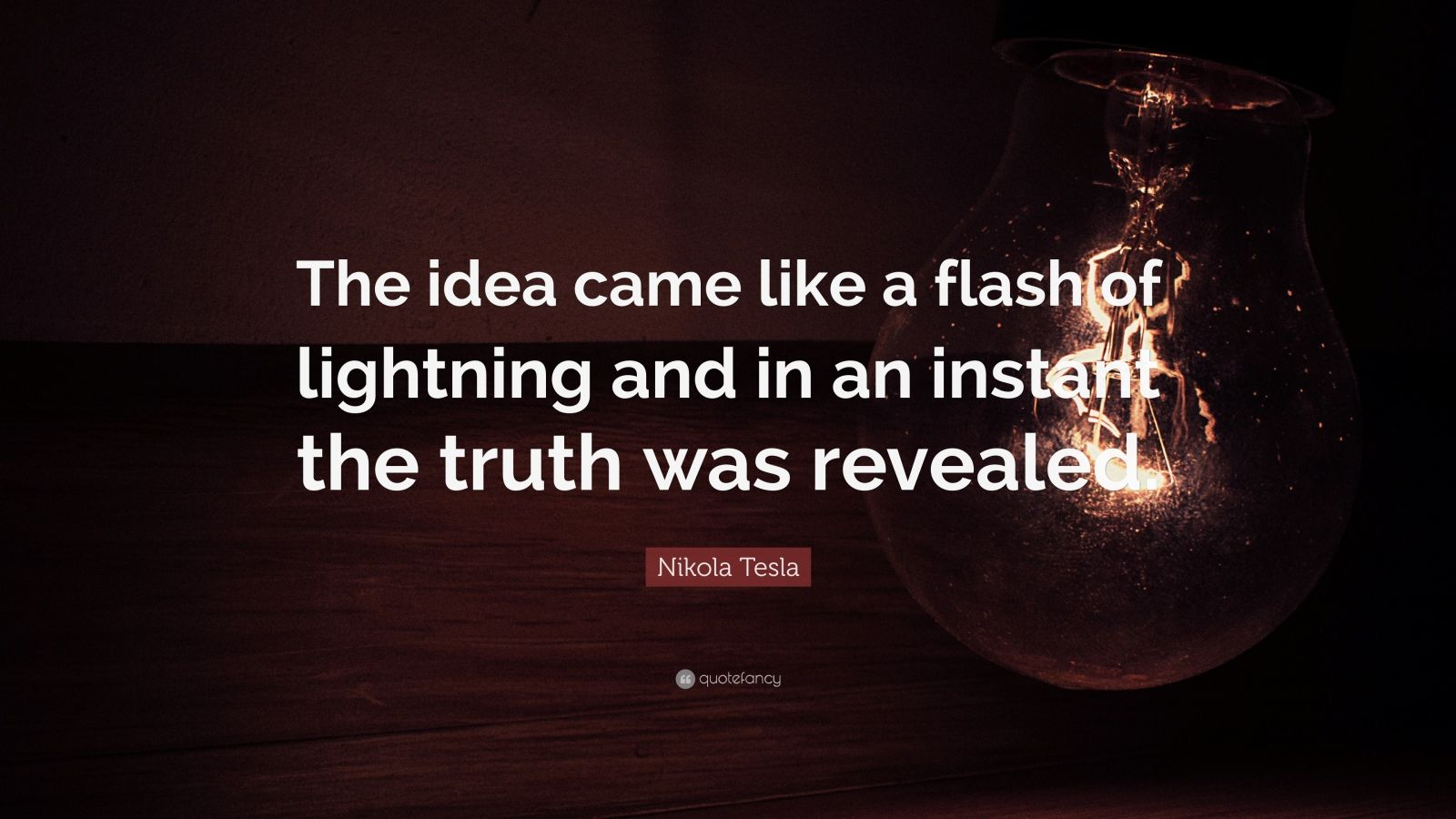 "Nikola Tesla Quote: ""The idea came like a flash of lightning and in an instant the truth was revealed."""