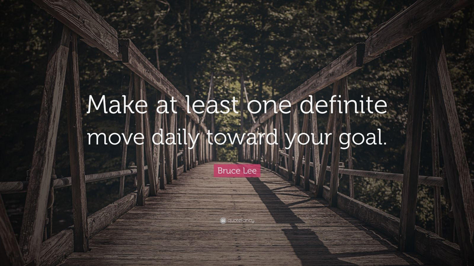 "Moving Quotes: ""Make at least one definite move daily toward your goal."" — Bruce Lee"