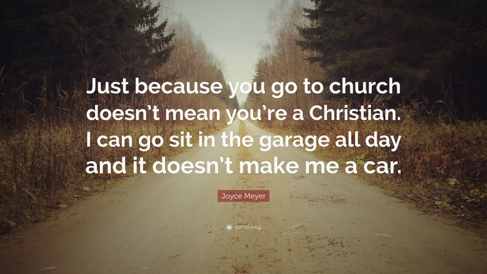 Joyce Meyer Quote   U201cjust Because You Go To Church Doesn U2019t